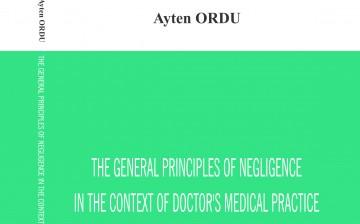 """""""The General Principles of Negligence In The Context of Doctor's Medical Practice"""" Adlı İngilizce Hukuk Kitabı YDÜ Yayımlarından Çıktı"""