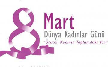 """8 Mart Dünya Kadınlar Günü """" Üreten Kadının Toplum daki Yeri"""""""